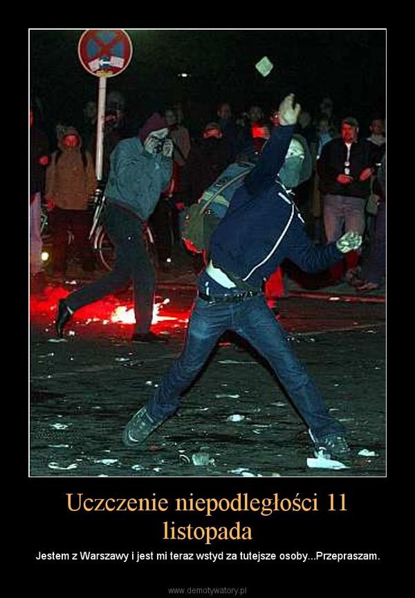 Uczczenie niepodległości 11 listopada – Jestem z Warszawy i jest mi teraz wstyd za tutejsze osoby...Przepraszam.