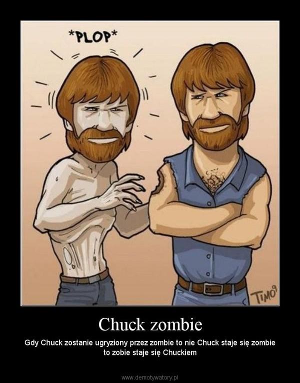 Chuck zombie – Gdy Chuck zostanie ugryziony przez zombie to nie Chuck staje się zombie to zobie staje się Chuckiem