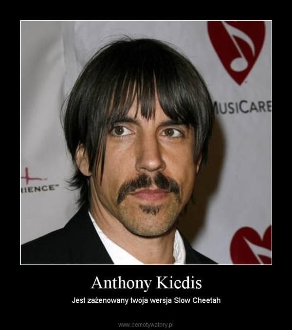 Anthony Kiedis – Jest zażenowany twoja wersja Slow Cheetah