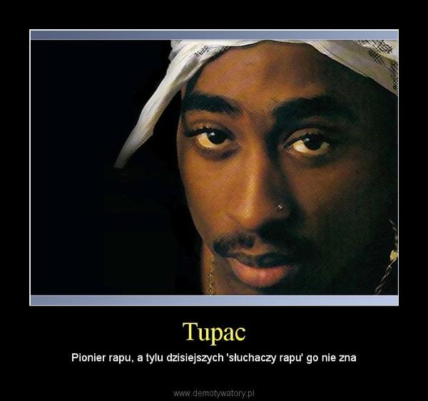 Tupac – Pionier rapu, a tylu dzisiejszych 'słuchaczy rapu' go nie zna