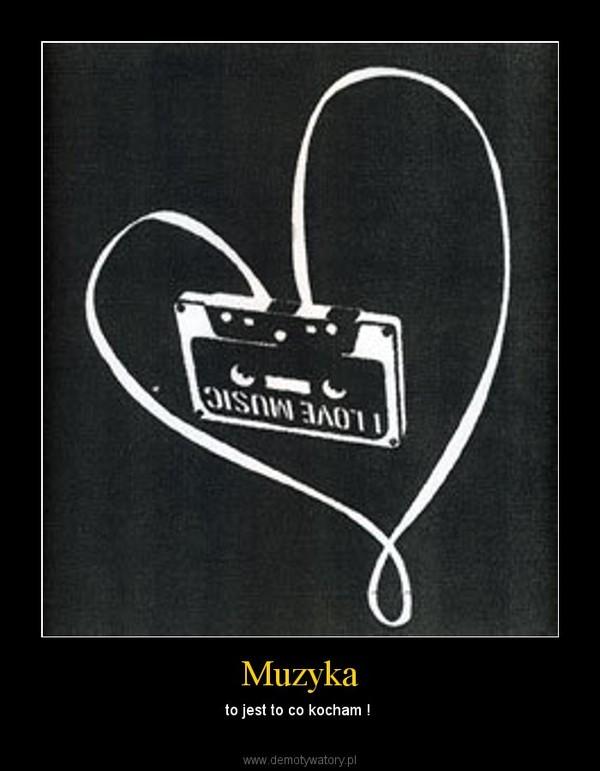 Muzyka – to jest to co kocham !
