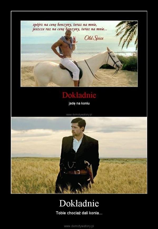 Dokładnie – Tobie chociaż dali konia...