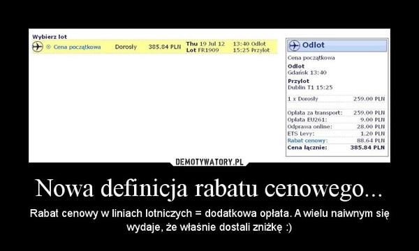 Nowa definicja rabatu cenowego... – Rabat cenowy w liniach lotniczych = dodatkowa opłata. A wielu naiwnym się wydaje, że właśnie dostali zniżkę :)