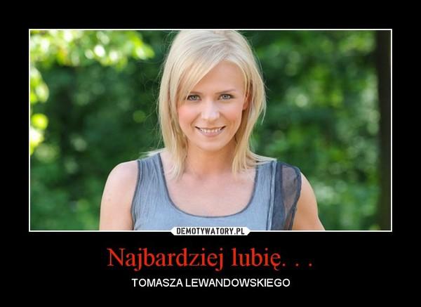Najbardziej lubię. . . – TOMASZA LEWANDOWSKIEGO