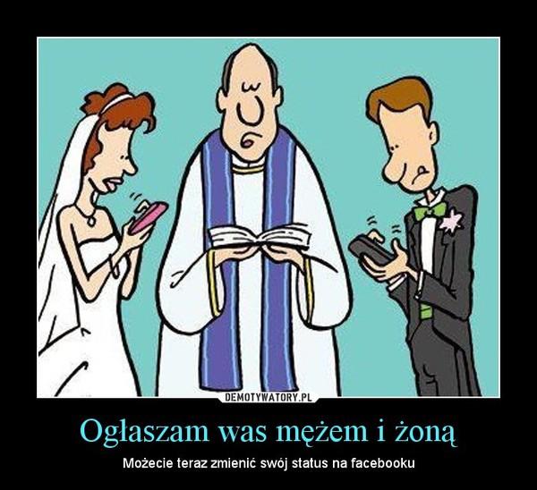 Ogłaszam was mężem i żoną – Możecie teraz zmienić swój status na facebooku