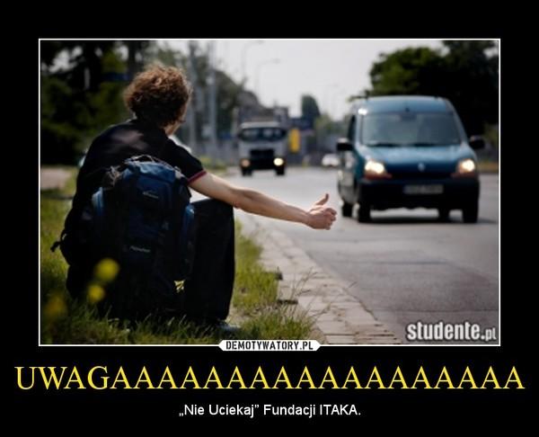 """UWAGAAAAAAAAAAAAAAAAAA – """"Nie Uciekaj"""" Fundacji ITAKA."""