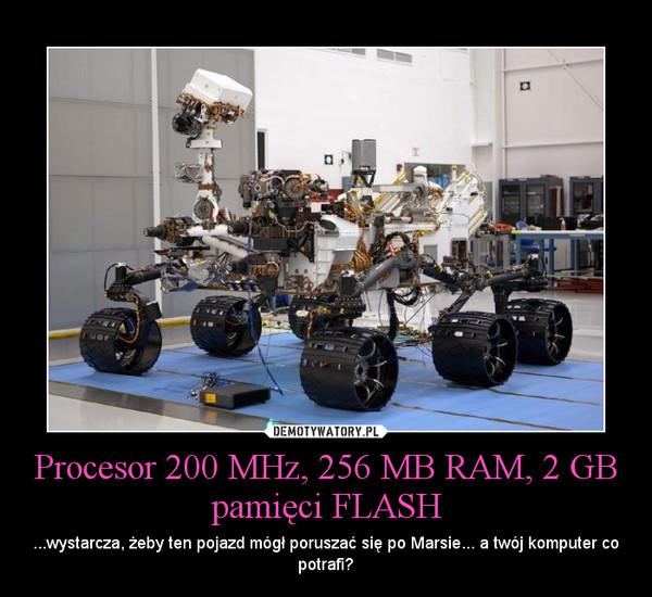 Procesor 200 MHz, 256 MB RAM, 2 GB pamięci FLASH – ...wystarcza, żeby ten pojazd mógł poruszać się po Marsie... a twój komputer co potrafi?