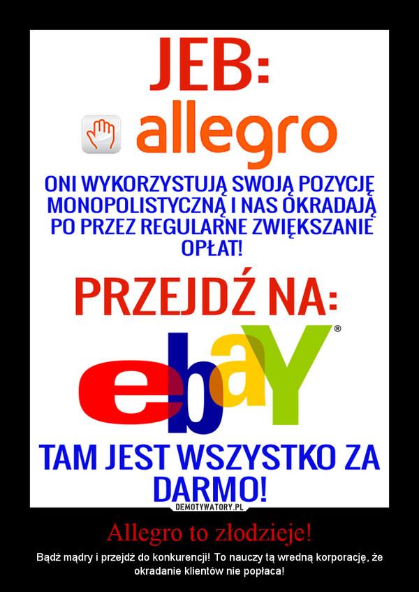 Allegro to złodzieje! – Bądź mądry i przejdź do konkurencji! To nauczy tą wredną korporację, że okradanie klientów nie popłaca!
