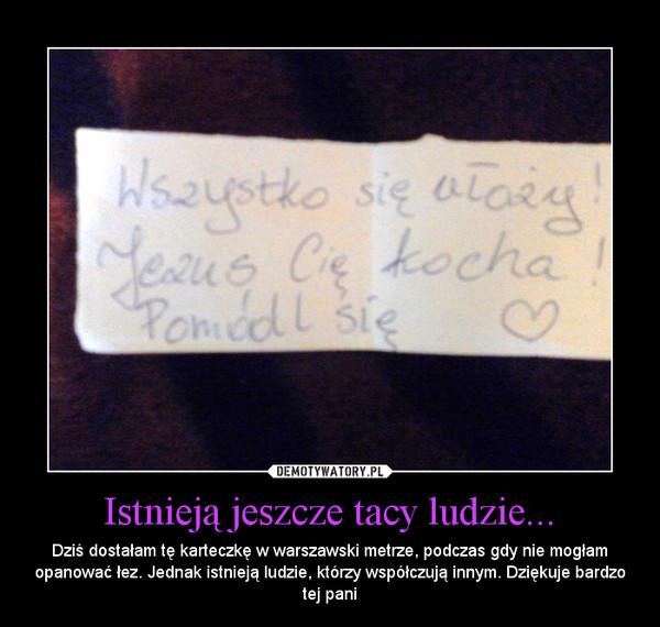 Istnieją jeszcze tacy ludzie... – Dziś dostałam tę karteczkę w warszawski metrze, podczas gdy nie mogłam opanować łez. Jednak istnieją ludzie, którzy współczują innym. Dziękuje bardzo tej pani