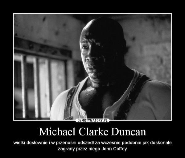 Michael Clarke Duncan – wielki dosłownie i w przenośni odszedł za wcześnie podobnie jak doskonale zagrany przez niego John Coffey