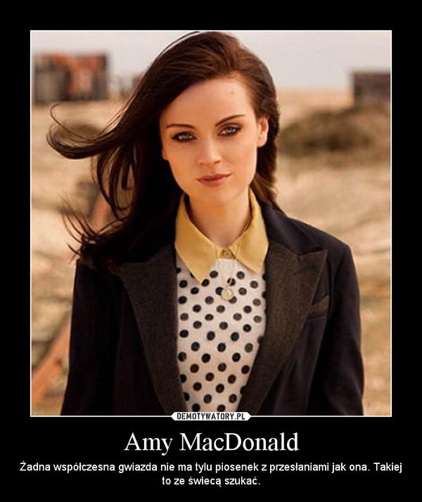 Amy MacDonald – Żadna współczesna gwiazda nie ma tylu piosenek z przesłaniami jak ona. Takiej to ze świecą szukać.