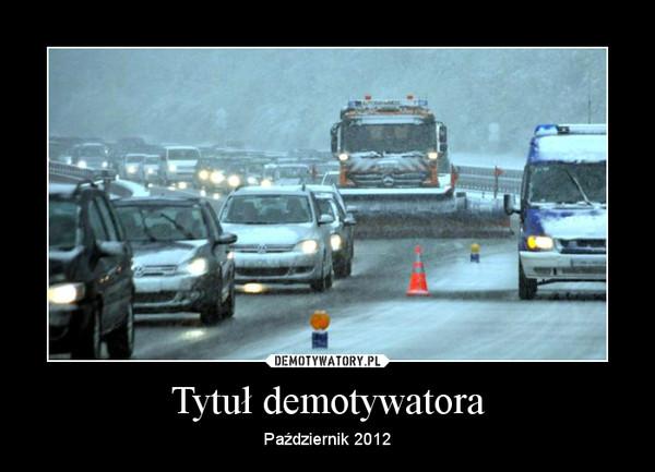 Tytuł demotywatora – Październik 2012