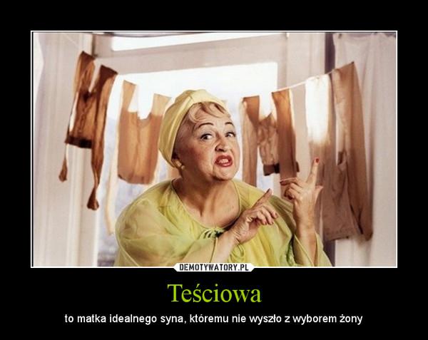 Teściowa – to matka idealnego syna, któremu nie wyszło z wyborem żony