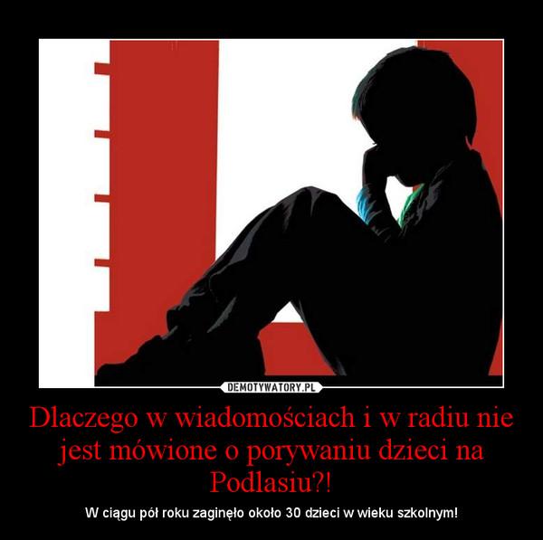 Dlaczego w wiadomościach i w radiu nie jest mówione o porywaniu dzieci na Podlasiu?! – W ciągu pół roku zaginęło około 30 dzieci w wieku szkolnym!