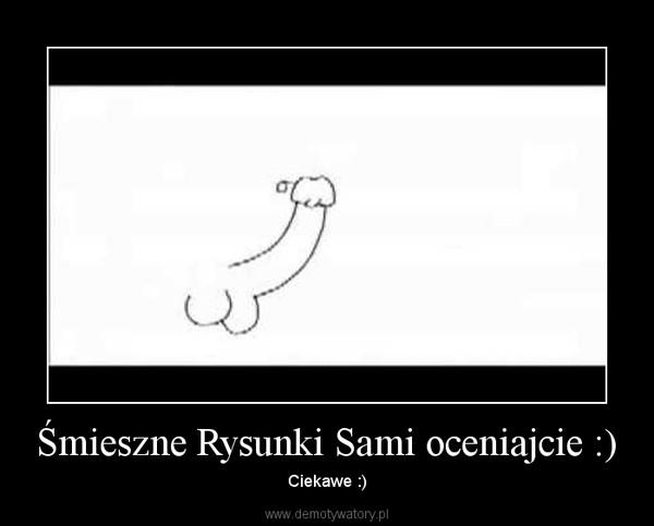 Śmieszne Rysunki Sami oceniajcie :) – Ciekawe :)