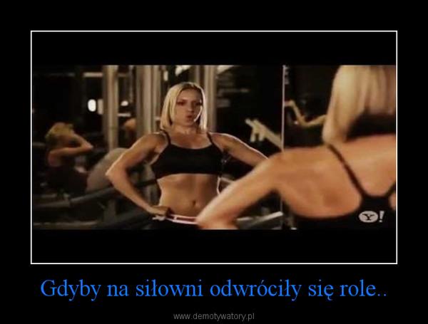 Gdyby na siłowni odwróciły się role.. –