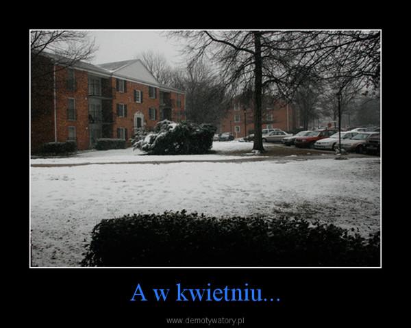A w kwietniu... –