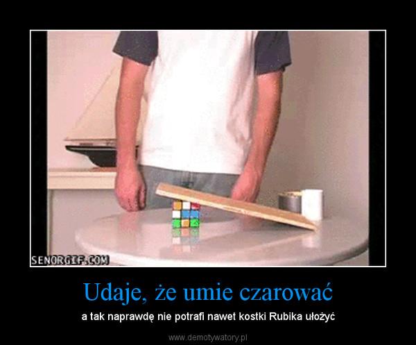 Udaje, że umie czarować – a tak naprawdę nie potrafi nawet kostki Rubika ułożyć