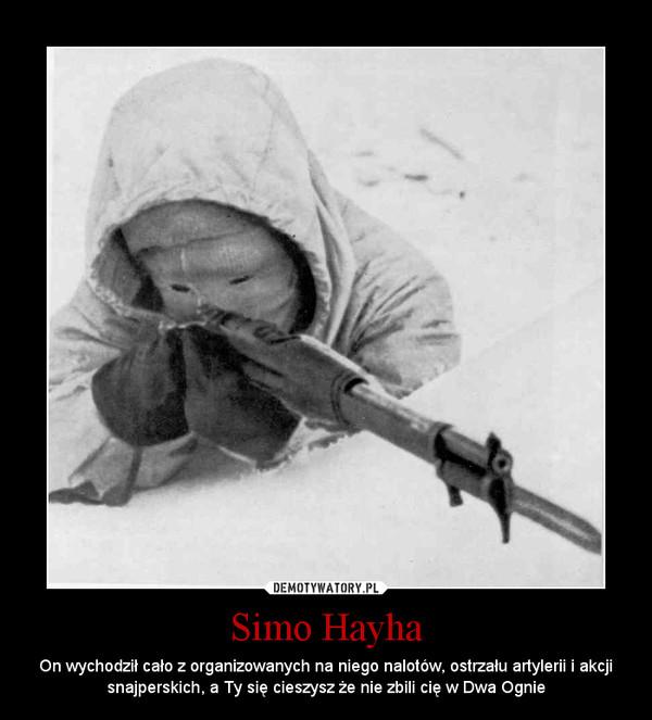 Simo Hayha – On wychodził cało z organizowanych na niego nalotów, ostrzału artylerii i akcji snajperskich, a Ty się cieszysz że nie zbili cię w Dwa Ognie