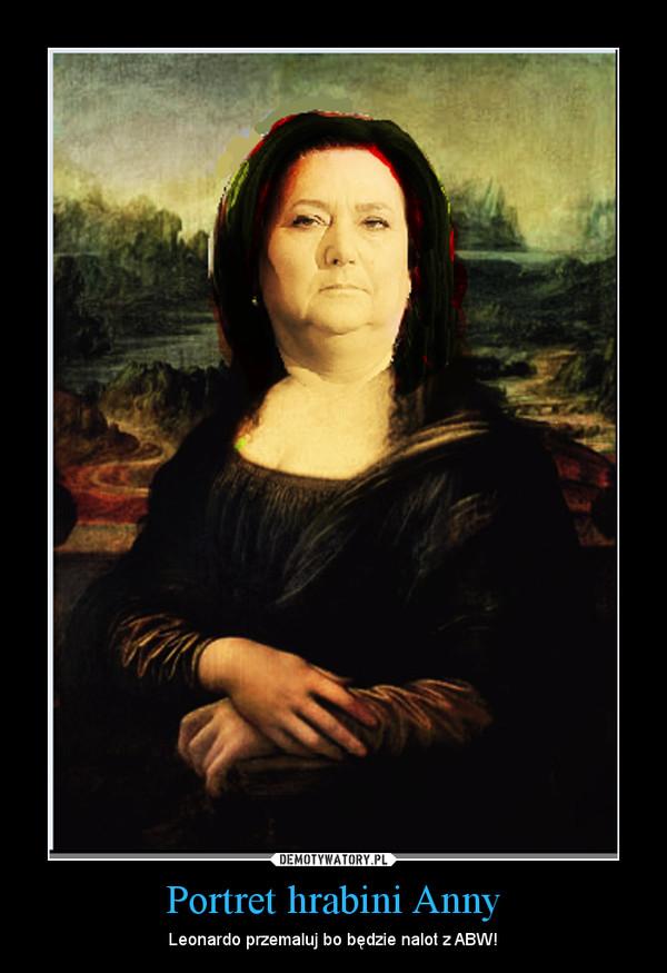 Portret hrabini Anny – Leonardo przemaluj bo będzie nalot z ABW!