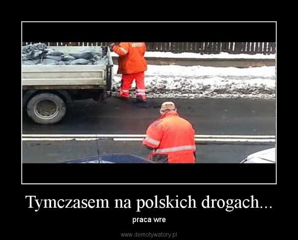 Tymczasem na polskich drogach... – praca wre
