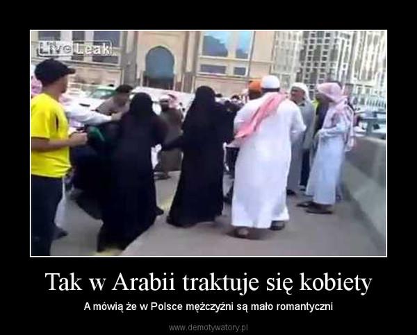 Tak w Arabii traktuje się kobiety – A mówią że w Polsce mężczyźni są mało romantyczni