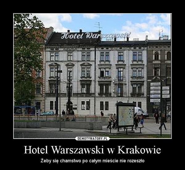 Hotel Warszawski w Krakowie – Żeby się chamstwo po całym mieście nie rozeszło
