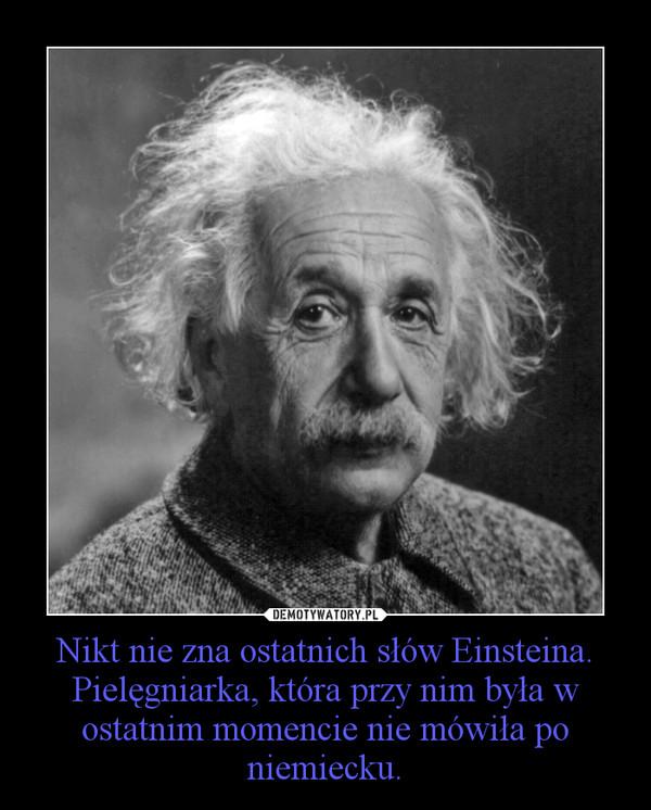 Nikt nie zna ostatnich słów Einsteina. Pielęgniarka, która przy nim była w ostatnim momencie nie mówiła po niemiecku. –
