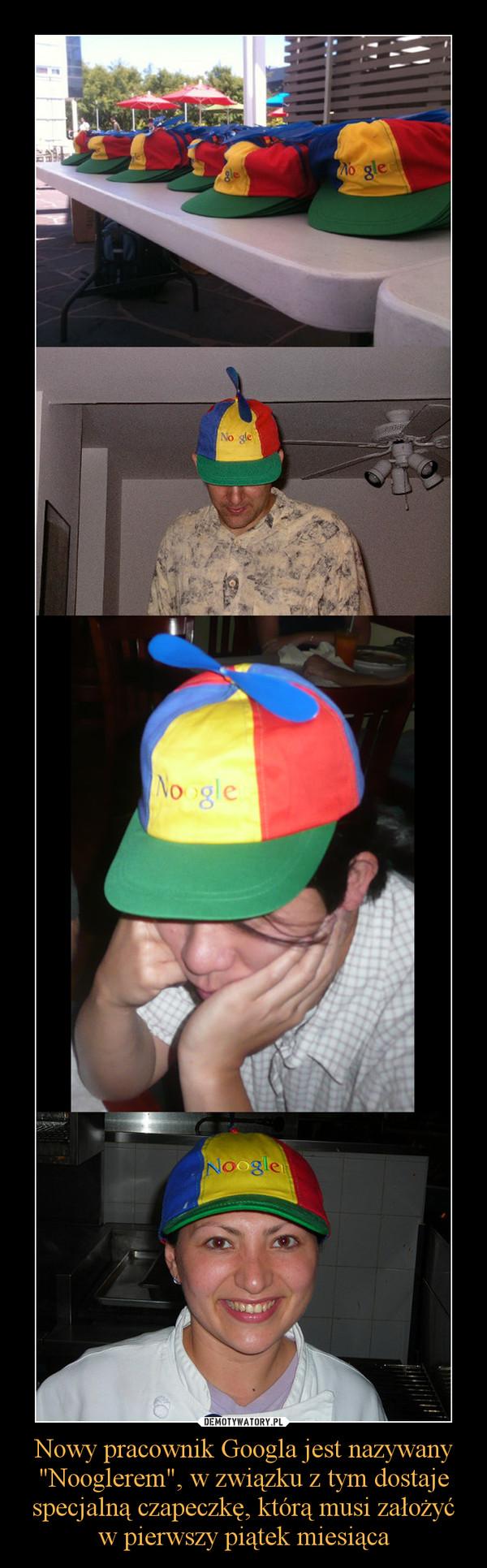 """Nowy pracownik Googla jest nazywany """"Nooglerem"""", w związku z tym dostaje specjalną czapeczkę, którą musi założyć w pierwszy piątek miesiąca –"""