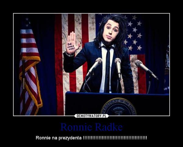 Ronnie Radke – Ronnie na prezydenta !!!!!!!!!!!!!!!!!!!!!!!!!!!!!!!!!!!!!!!!!