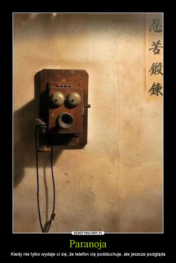 Paranoja – Kiedy nie tylko wydaje ci się, że telefon cię podsłuchuje, ale jeszcze podgląda