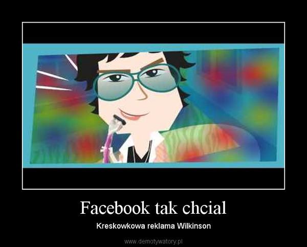 Facebook tak chcial – Kreskowkowa reklama Wilkinson