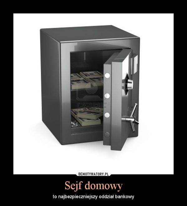 Sejf domowy – to najbezpieczniejszy oddział bankowy