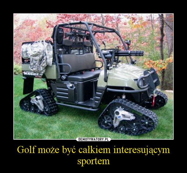 Golf może być całkiem interesującym sportem –