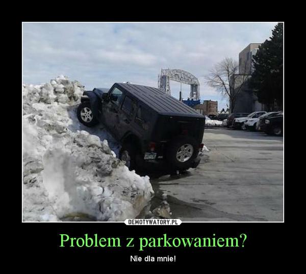 Problem z parkowaniem? – Nie dla mnie!