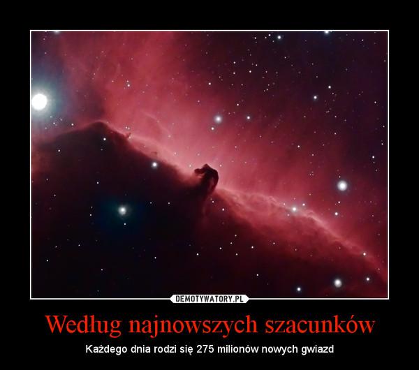 Według najnowszych szacunków – Każdego dnia rodzi się 275 milionów nowych gwiazd