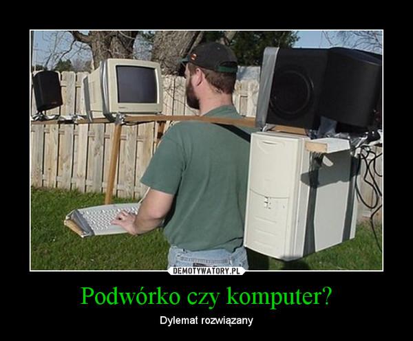 Podwórko czy komputer? – Dylemat rozwiązany