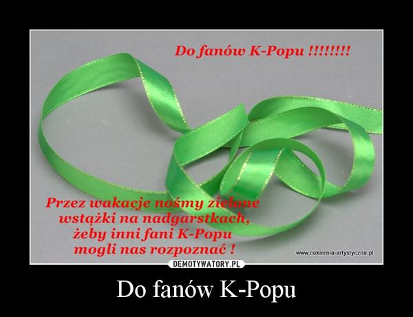 Do fanów K-Popu –