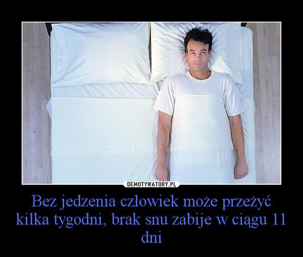 Bez jedzenia człowiek może przeżyć kilka tygodni, brak snu zabije w ciągu 11 dni –