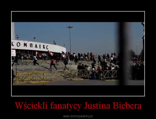 Wściekli fanatycy Justina Biebera –