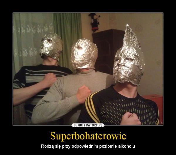 Superbohaterowie – Rodzą się przy odpowiednim poziomie alkoholu