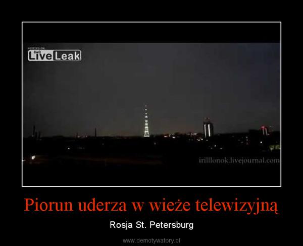 Piorun uderza w wieże telewizyjną – Rosja St. Petersburg