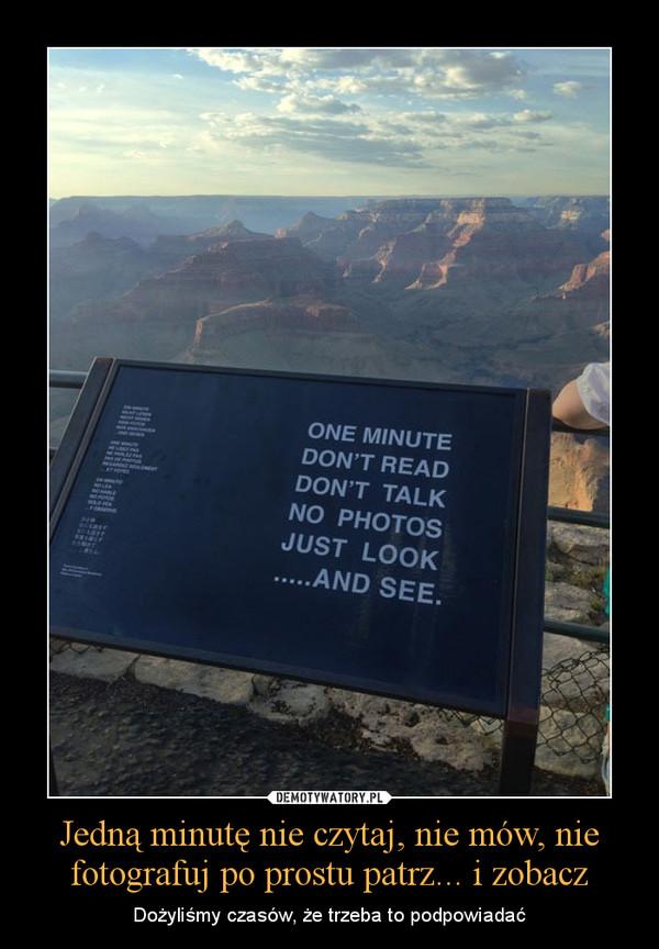 Jedną minutę nie czytaj, nie mów, nie fotografuj po prostu patrz... i zobacz – Dożyliśmy czasów, że trzeba to podpowiadać