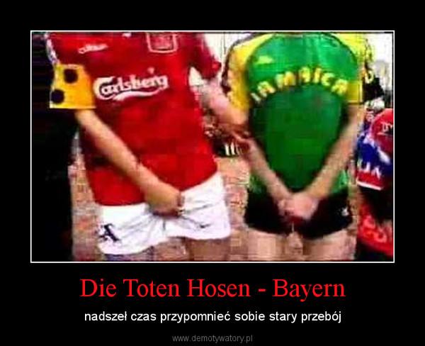 Die Toten Hosen - Bayern – nadszeł czas przypomnieć sobie stary przebój