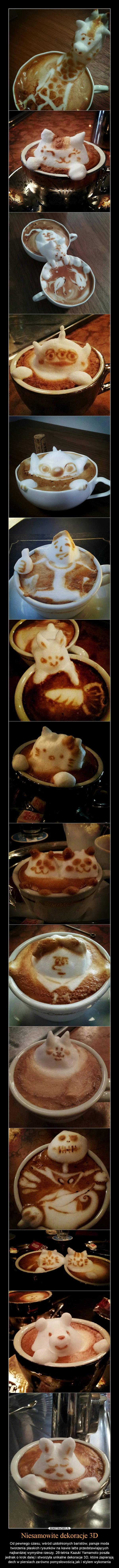 Niesamowite dekoracje 3D – Od pewnego czasu, wśród uzdolnionych baristów, panuje moda tworzenia płaskich rysunków na kawie latte przedstawiających najbardziej wymyślne rzeczy. 26-letnia Kazuki Yamamoto poszła jednak o krok dalej i stworzyła unikalne dekoracje 3D, które zapierają dech w piersiach zarówno pomysłowością jak i stylem wykonania