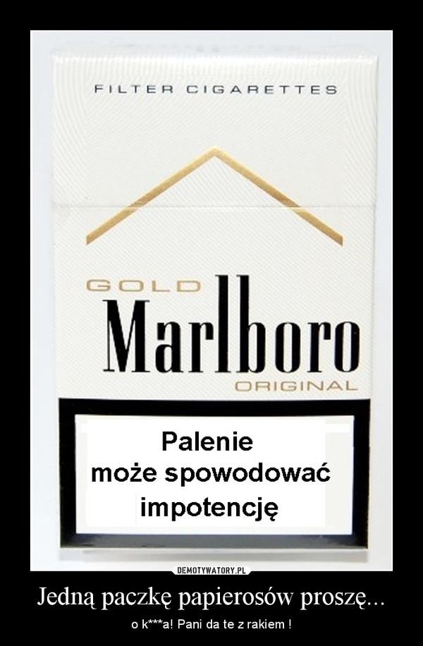 Jedną paczkę papierosów proszę... – o k***a! Pani da te z rakiem !
