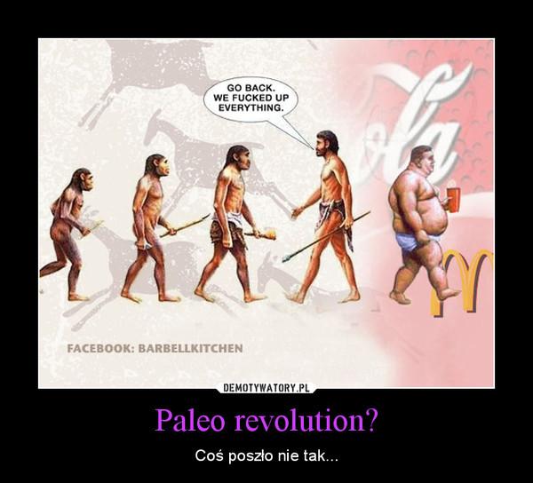 Paleo revolution? – Coś poszło nie tak...