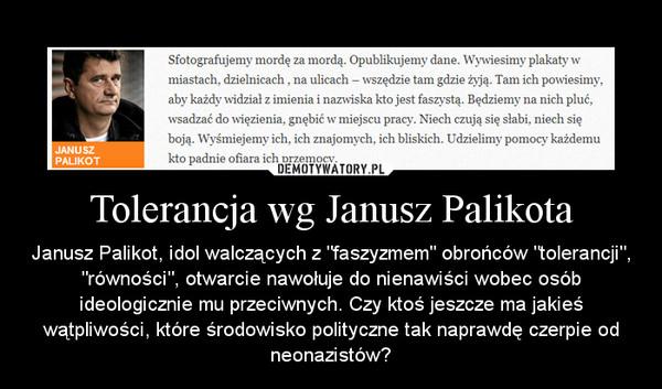 """Tolerancja wg Janusz Palikota – Janusz Palikot, idol walczących z """"faszyzmem"""" obrońców """"tolerancji"""", """"równości"""", otwarcie nawołuje do nienawiści wobec osób ideologicznie mu przeciwnych. Czy ktoś jeszcze ma jakieś wątpliwości, które środowisko polityczne tak naprawdę czerpie od neonazistów?"""