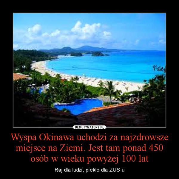 Wyspa Okinawa uchodzi za najzdrowsze miejsce na Ziemi. Jest tam ponad 450 osób w wieku powyżej 100 lat – Raj dla ludzi, piekło dla ZUS-u