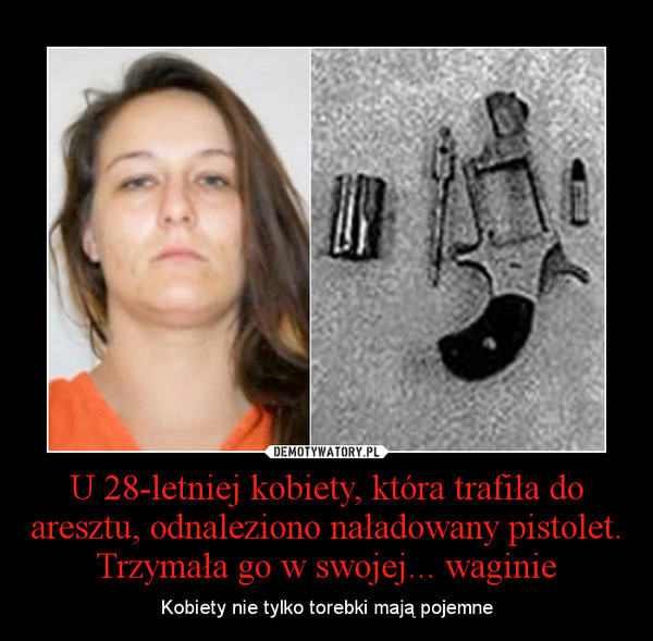U 28-letniej kobiety, która trafiła do aresztu, odnaleziono naładowany pistolet. Trzymała go w swojej... waginie – Kobiety nie tylko torebki mają pojemne